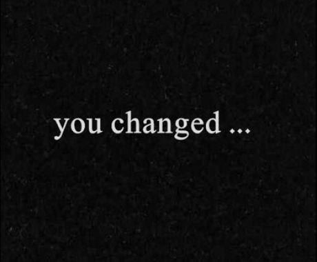you changed